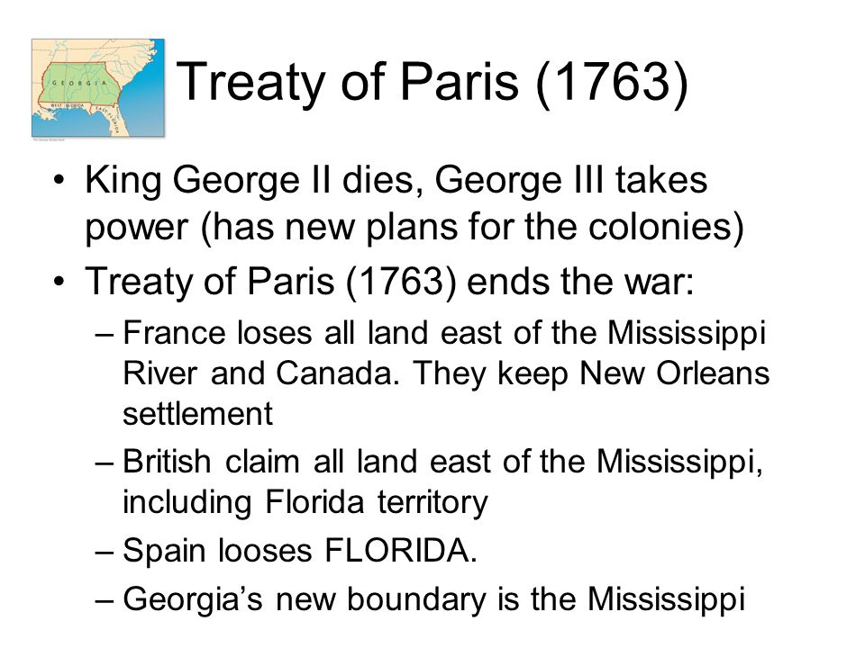 Treaty of Paris (1763) King George II dies, George III takes power (has new plans for the colonies)