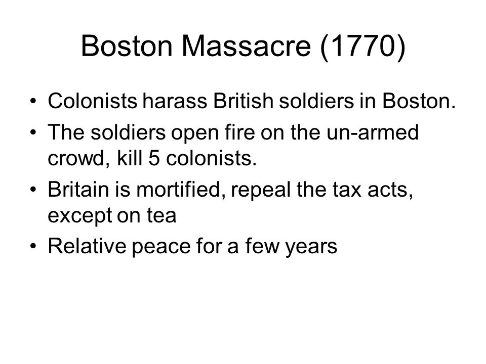 Boston Massacre (1770) Colonists harass British soldiers in Boston.