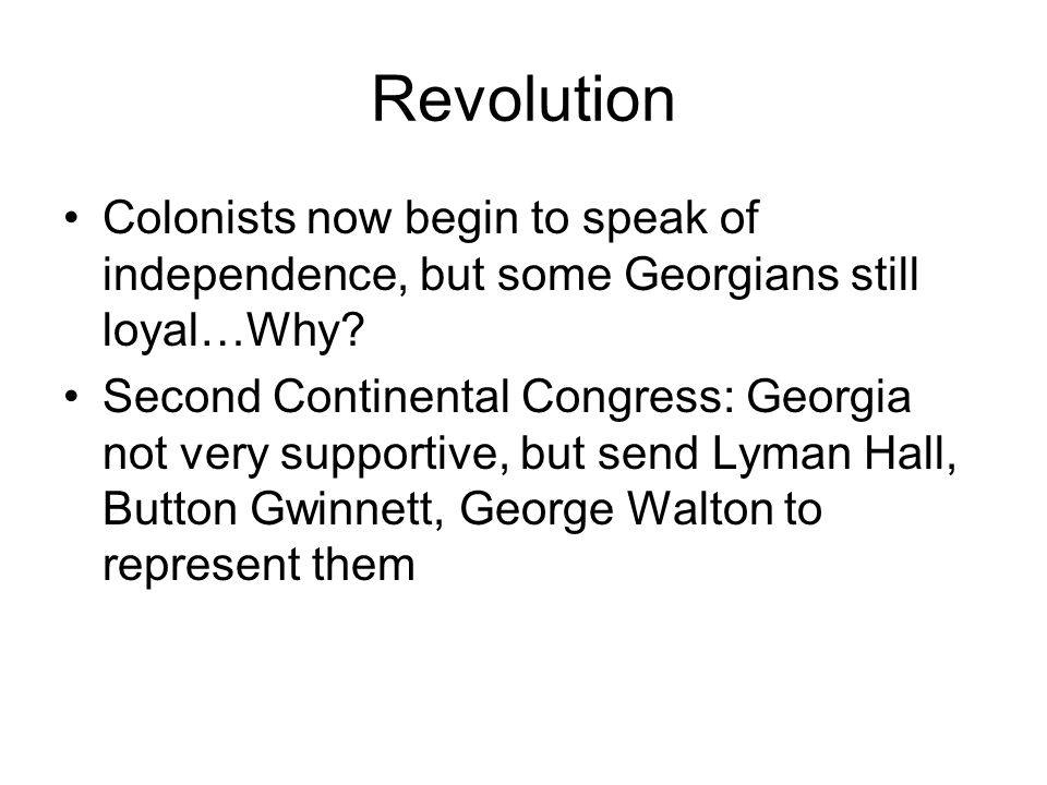 Revolution Colonists now begin to speak of independence, but some Georgians still loyal…Why