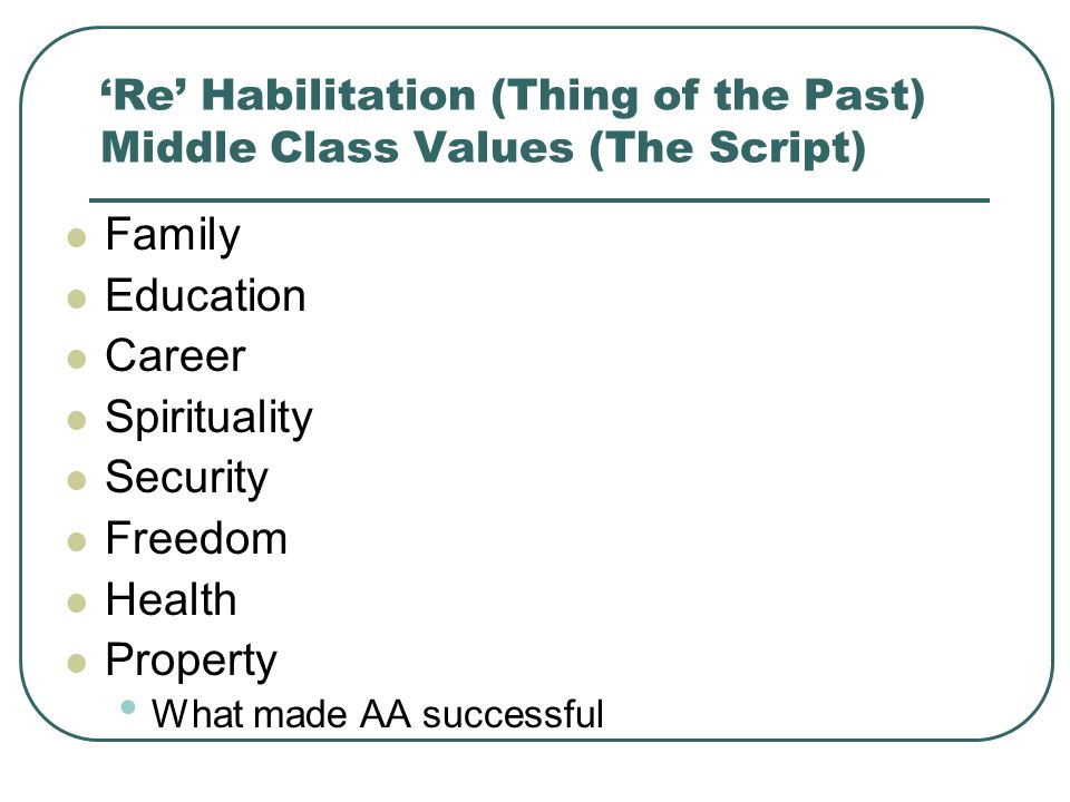 'Re' Habilitation (Thing of the Past) Middle Class Values (The Script)