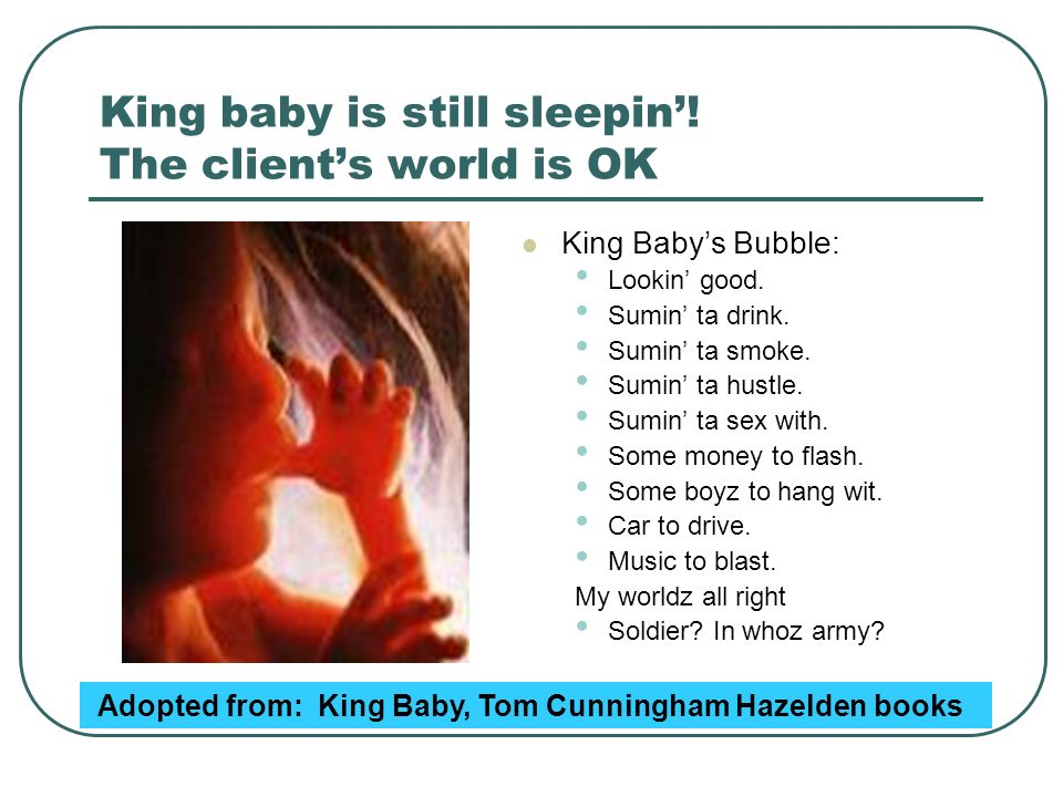 King baby is still sleepin'! The client's world is OK