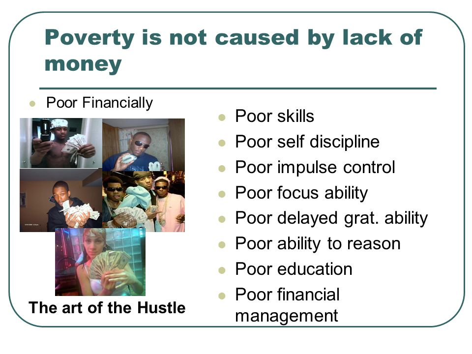Poverty is not caused by lack of money