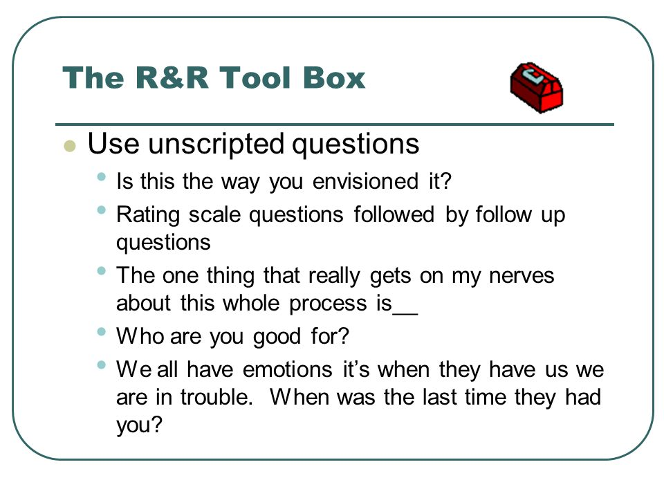 The R&R Tool Box Use unscripted questions