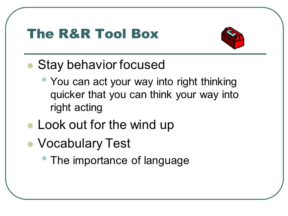 The R&R Tool Box Stay behavior focused Look out for the wind up