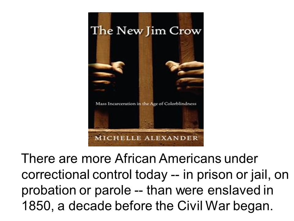 There are more African Americans under correctional control today -- in prison or jail, on probation or parole -- than were enslaved in 1850, a decade before the Civil War began.