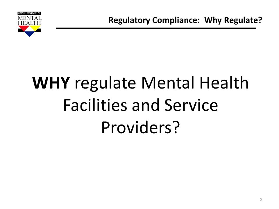 WHY regulate Mental Health Facilities and Service Providers