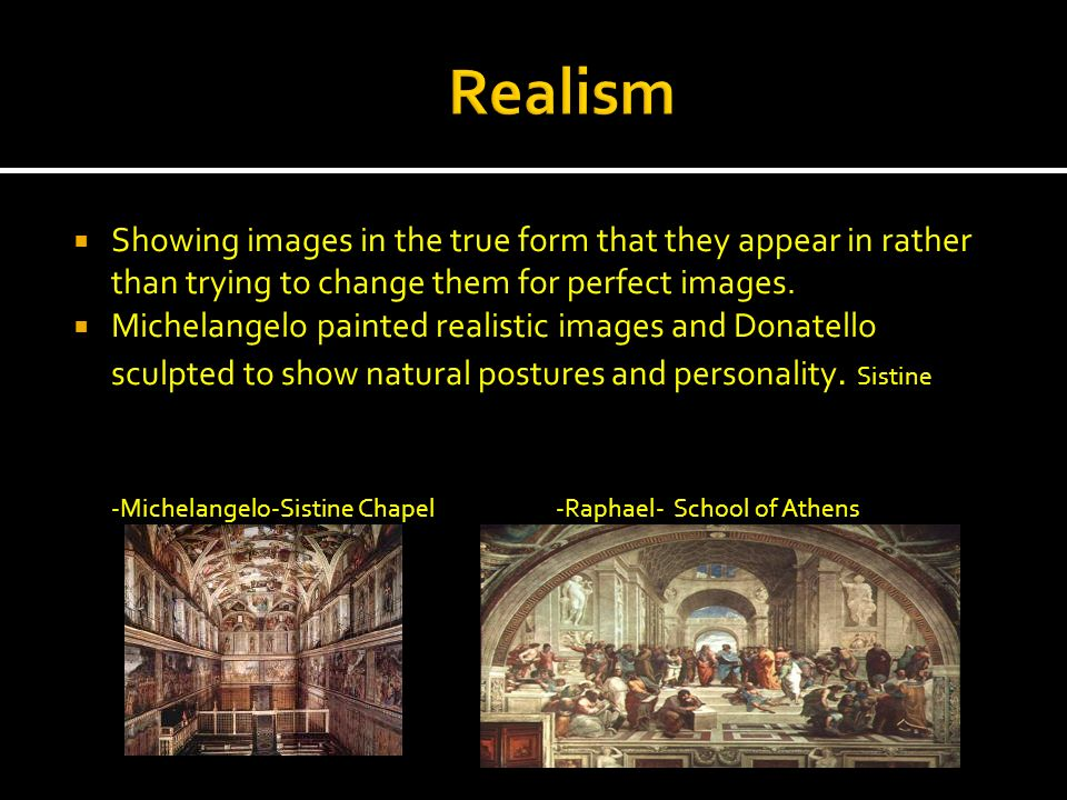 Realism Showing images in the true form that they appear in rather than trying to change them for perfect images.