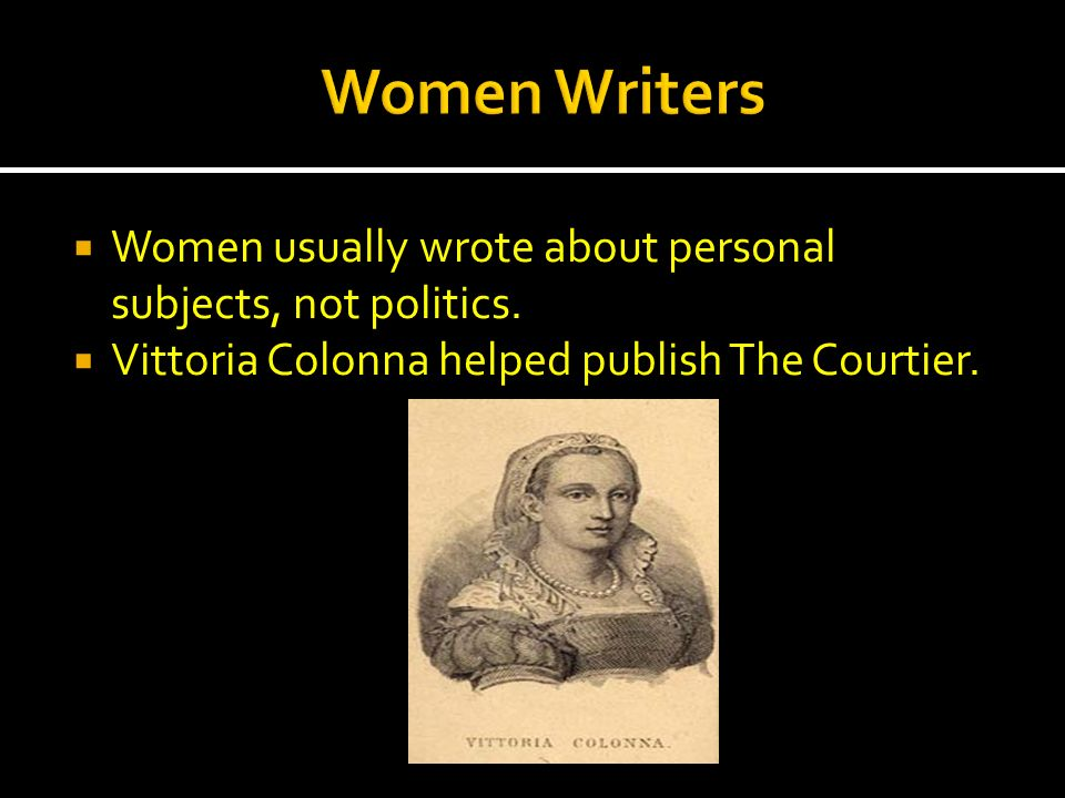Women Writers Women usually wrote about personal subjects, not politics.