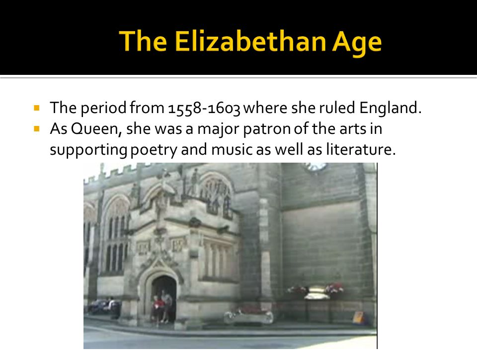 The Elizabethan Age The period from 1558-1603 where she ruled England.