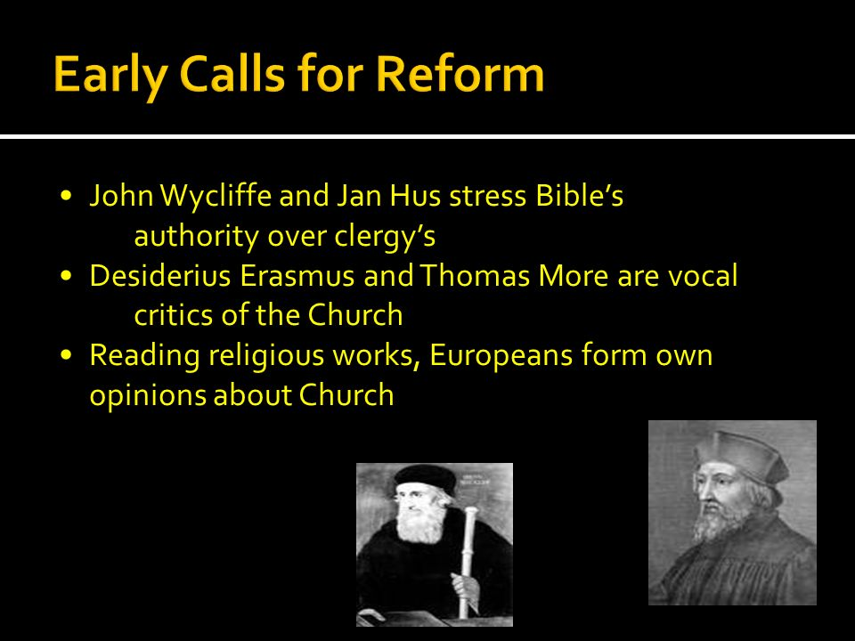 Early Calls for Reform • John Wycliffe and Jan Hus stress Bible's