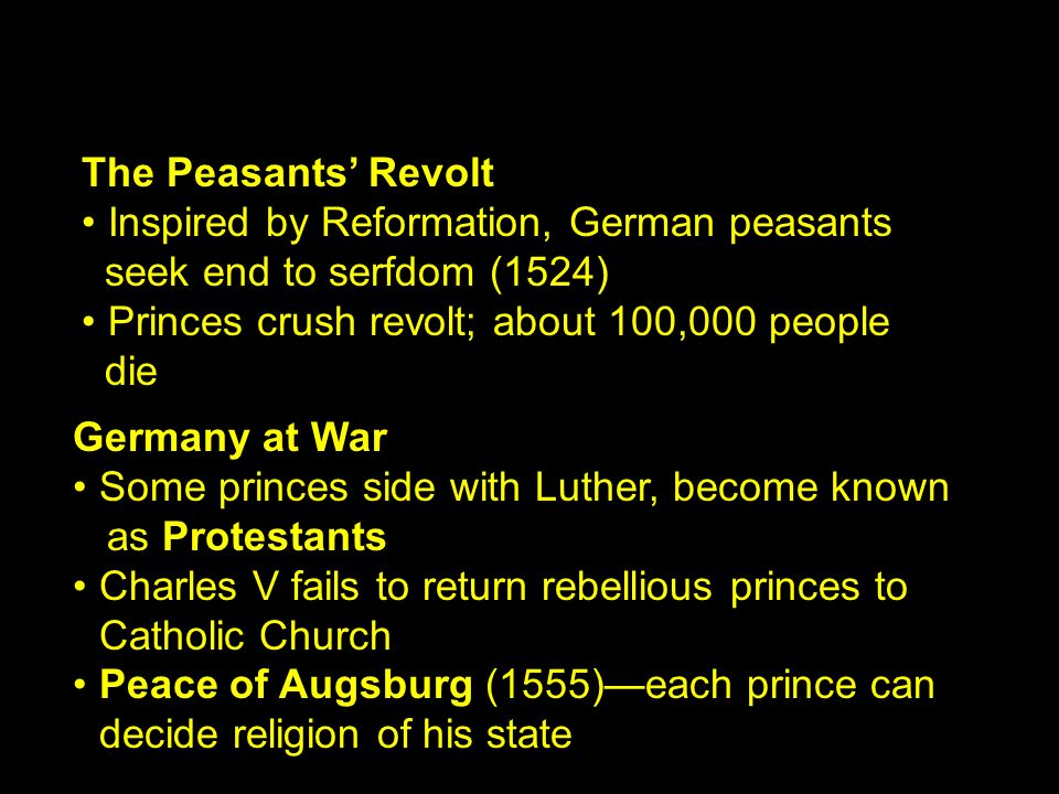 The Peasants' Revolt • Inspired by Reformation, German peasants. seek end to serfdom (1524) • Princes crush revolt; about 100,000 people.