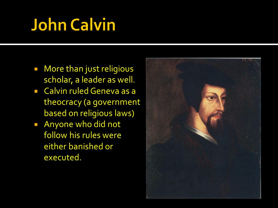 John Calvin More than just religious scholar, a leader as well.