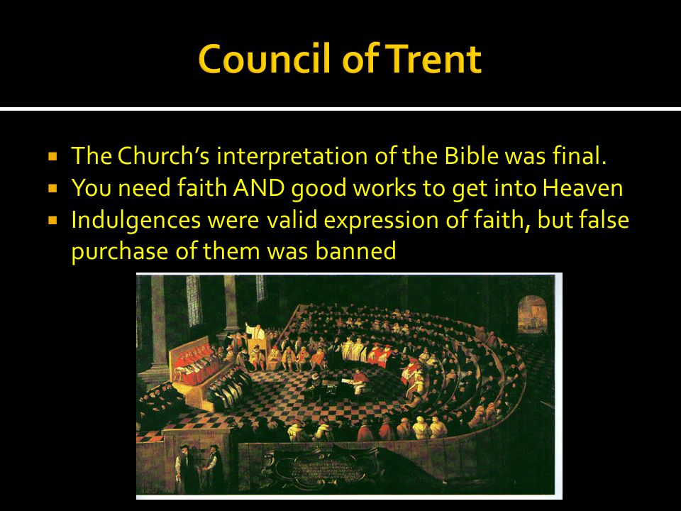 Council of Trent The Church's interpretation of the Bible was final.