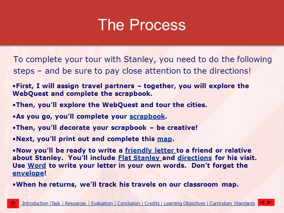 The Process To complete your tour with Stanley, you need to do the following. steps – and be sure to pay close attention to the directions!