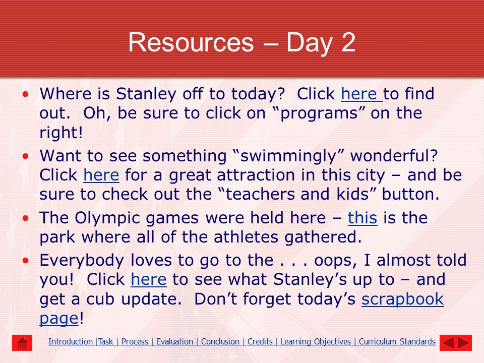 Resources – Day 2 Where is Stanley off to today Click here to find out. Oh, be sure to click on programs on the right!