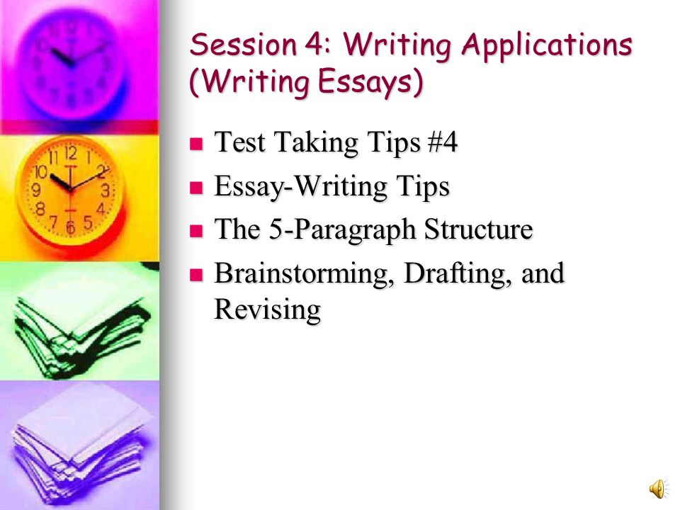 Session 4: Writing Applications (Writing Essays)