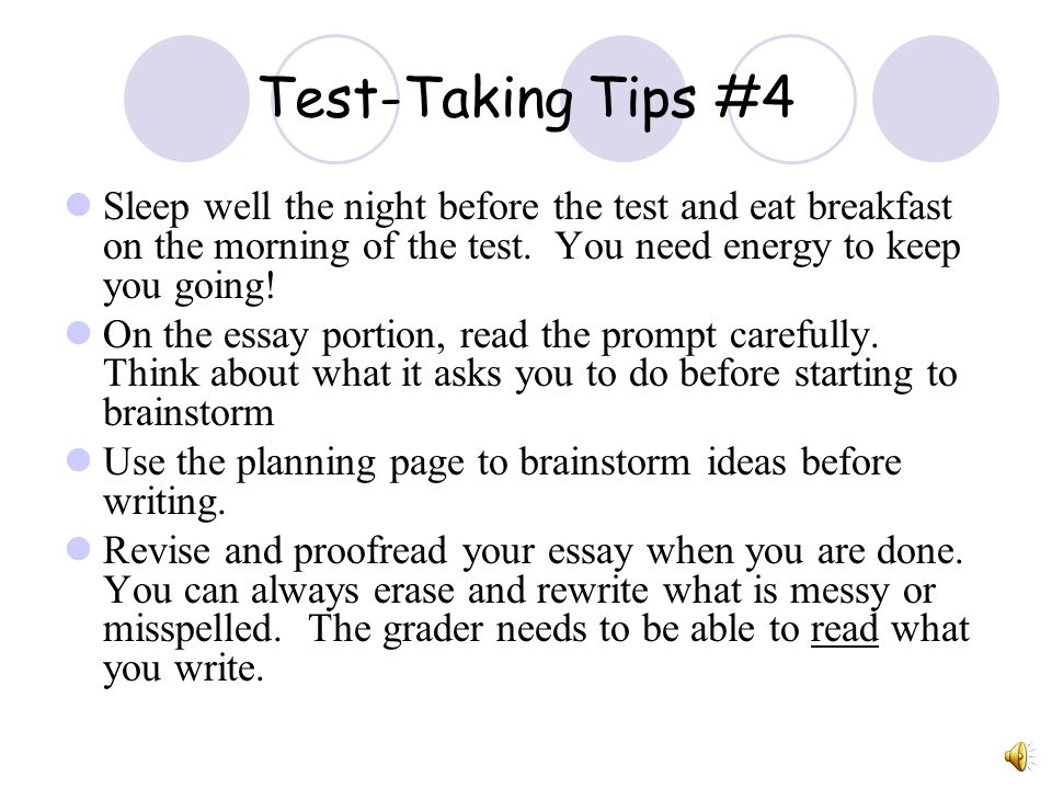 Test-Taking Tips #4 Sleep well the night before the test and eat breakfast on the morning of the test. You need energy to keep you going!