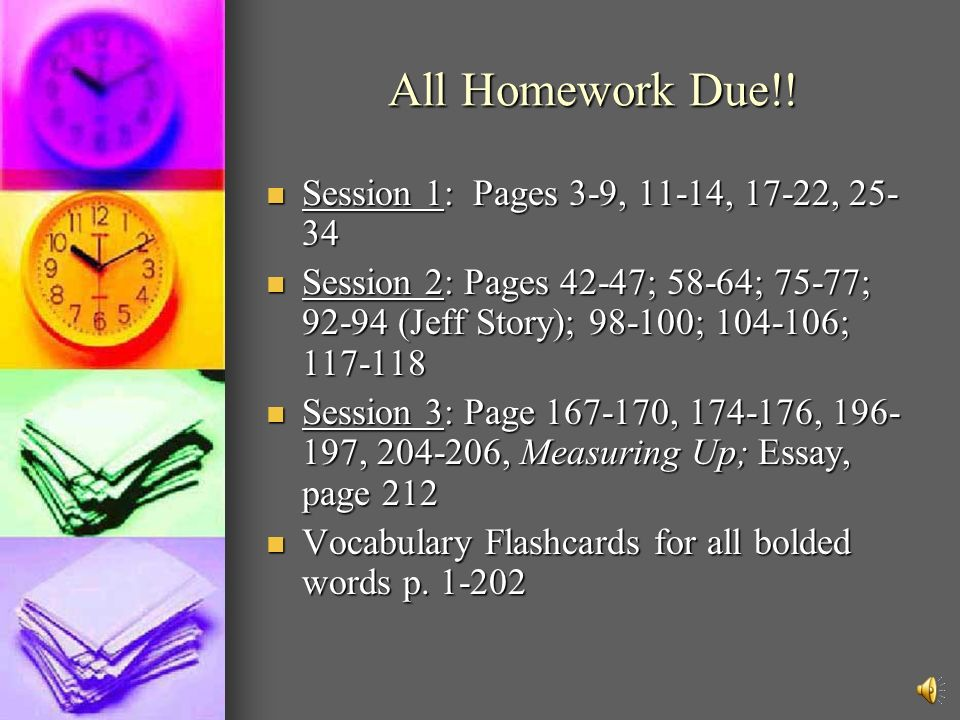 All Homework Due!! Session 1: Pages 3-9, 11-14, 17-22, 25-34