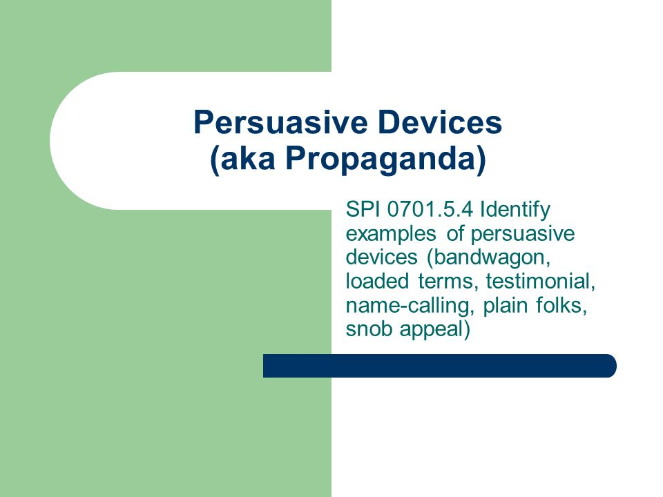 Persuasive Devices (aka Propaganda)