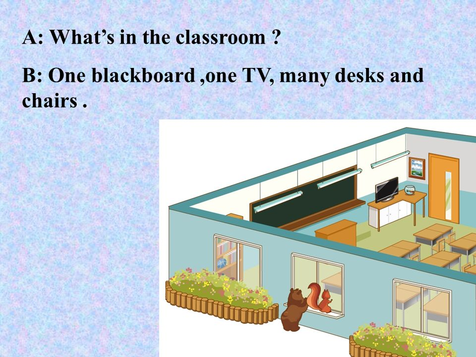 A: What's in the classroom