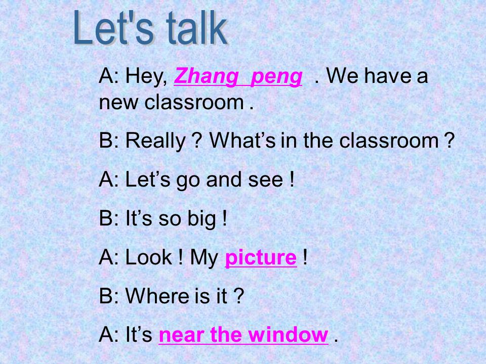 Let s talk A: Hey, Zhang peng . We have a new classroom .