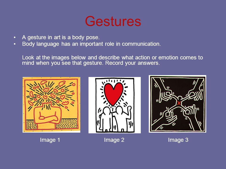 Gestures A gesture in art is a body pose.