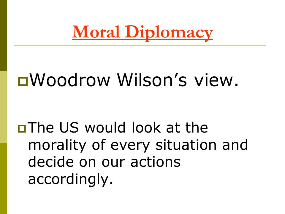 Moral Diplomacy Woodrow Wilson's view.