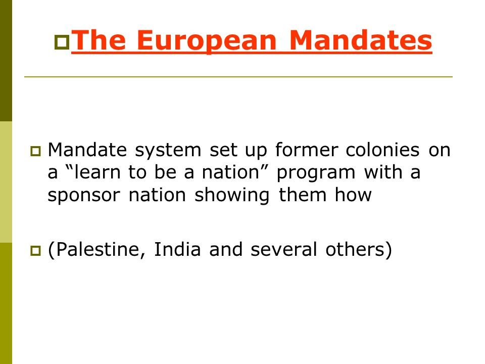 The European Mandates Mandate system set up former colonies on a learn to be a nation program with a sponsor nation showing them how.