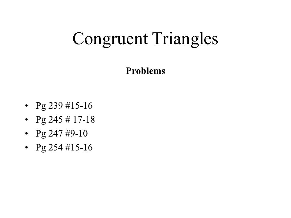 Congruent Triangles Problems Pg 239 #15-16 Pg 245 # Pg 247 #9-10