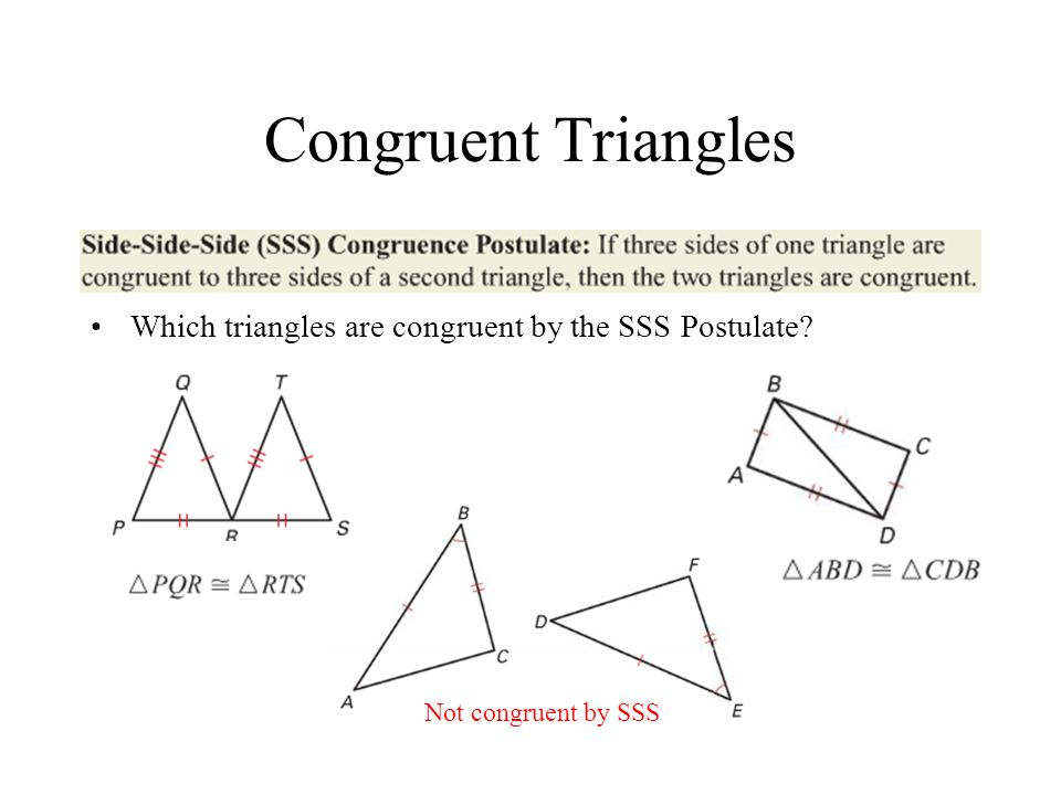 Congruent Triangles Which triangles are congruent by the SSS Postulate Not congruent by SSS