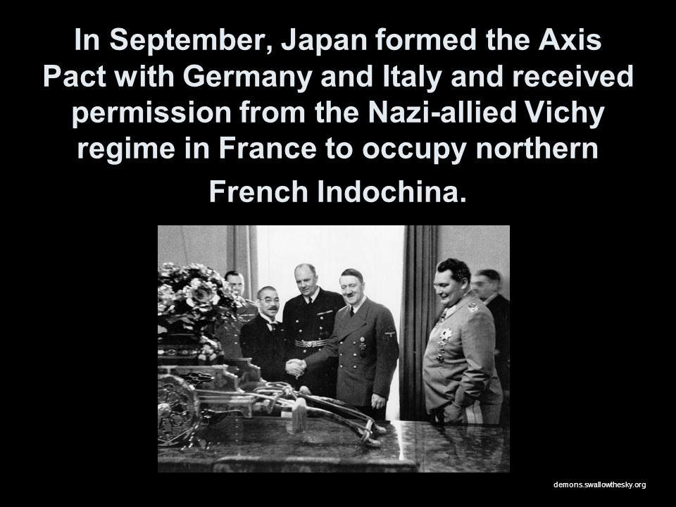 In September, Japan formed the Axis Pact with Germany and Italy and received permission from the Nazi-allied Vichy regime in France to occupy northern French Indochina.