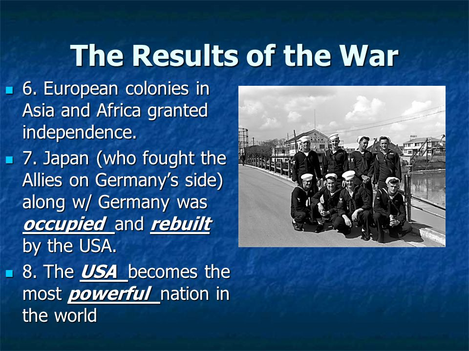 The Results of the War 6. European colonies in Asia and Africa granted independence.