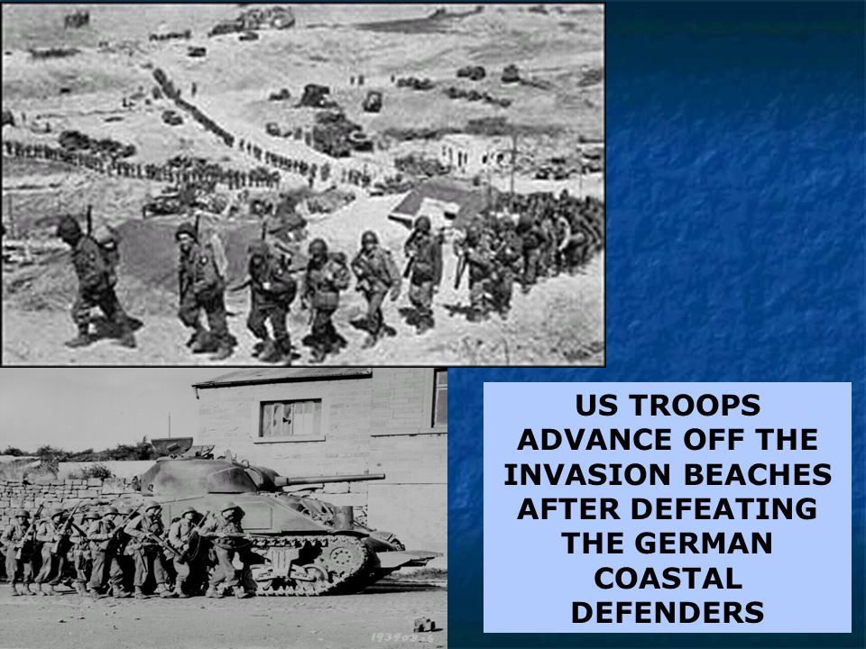 US TROOPS ADVANCE OFF THE INVASION BEACHES AFTER DEFEATING THE GERMAN COASTAL DEFENDERS