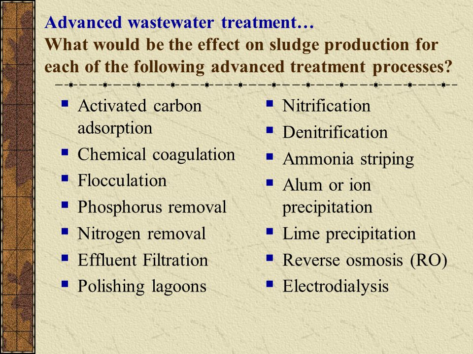 Advanced wastewater treatment… What would be the effect on sludge production for each of the following advanced treatment processes