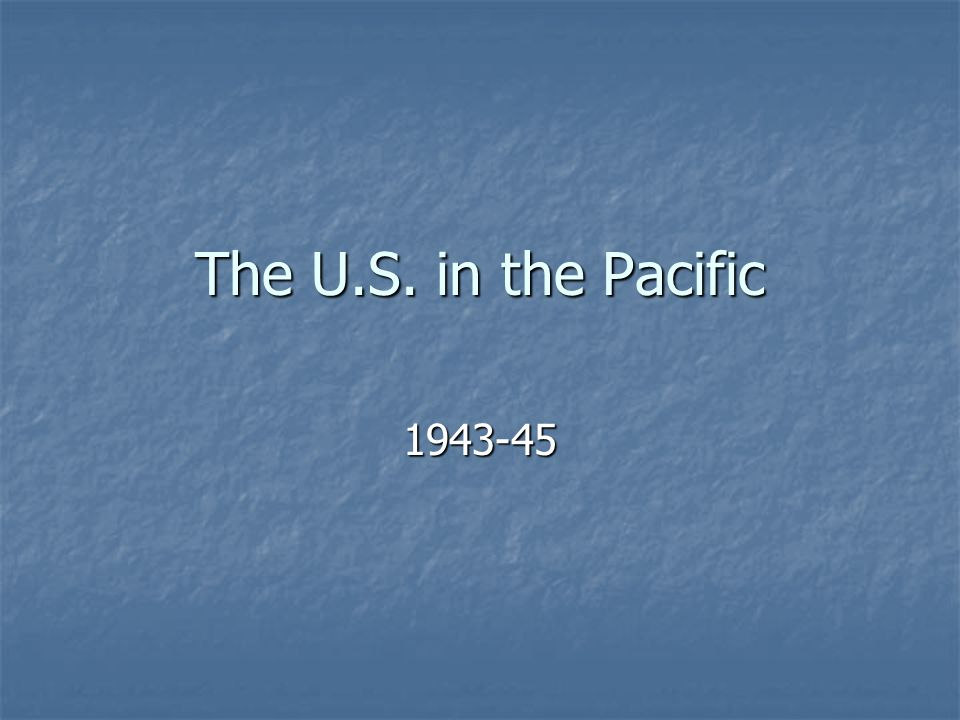 The U.S. in the Pacific 1943-45