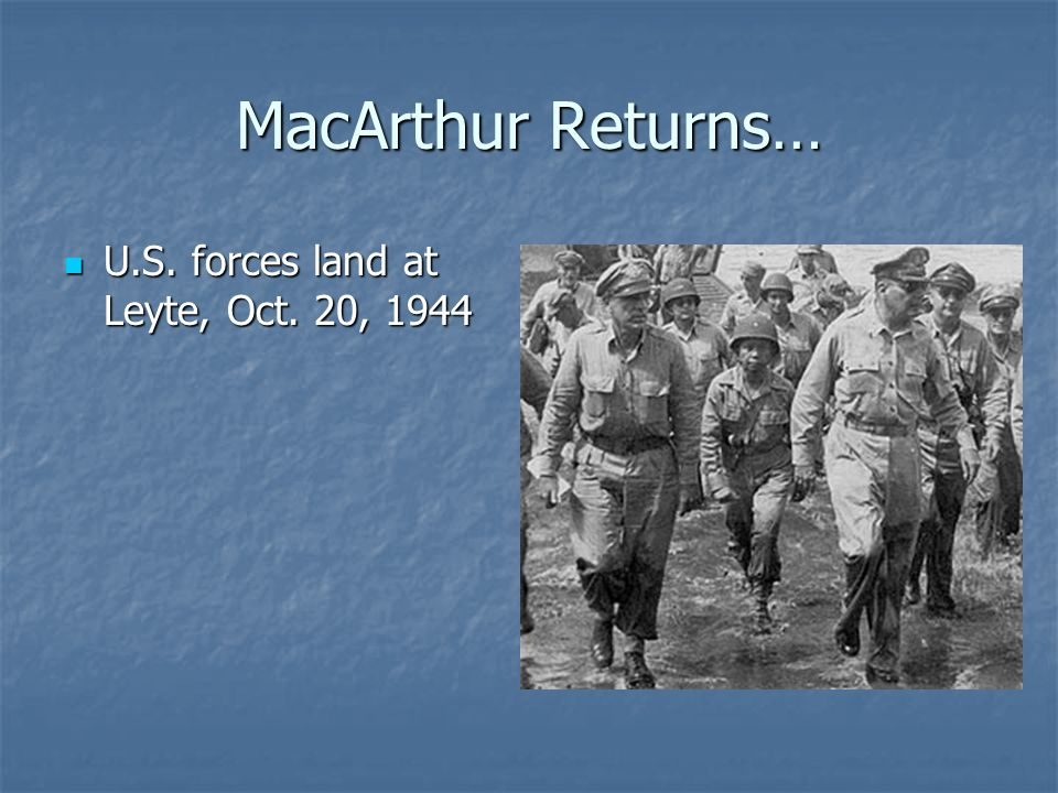 MacArthur Returns… U.S. forces land at Leyte, Oct. 20, 1944