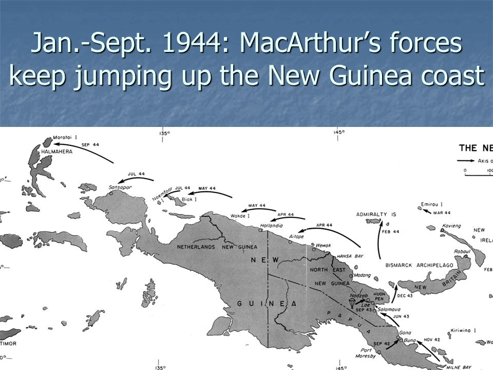 Jan.-Sept. 1944: MacArthur's forces keep jumping up the New Guinea coast