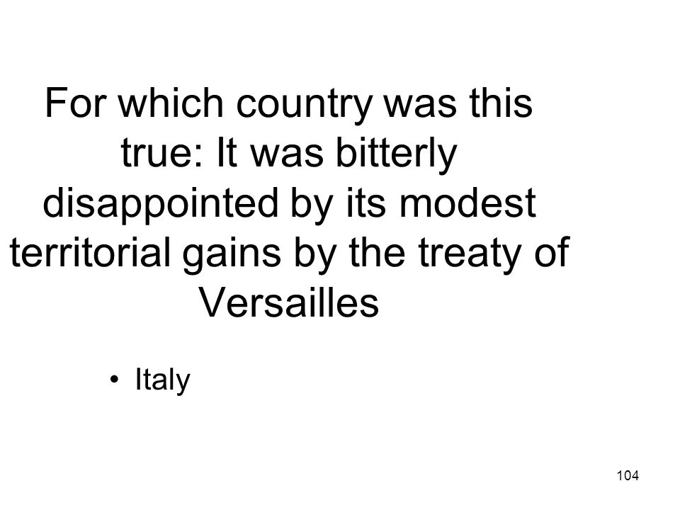 For which country was this true: It was bitterly disappointed by its modest territorial gains by the treaty of Versailles
