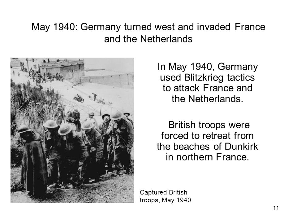 May 1940: Germany turned west and invaded France and the Netherlands