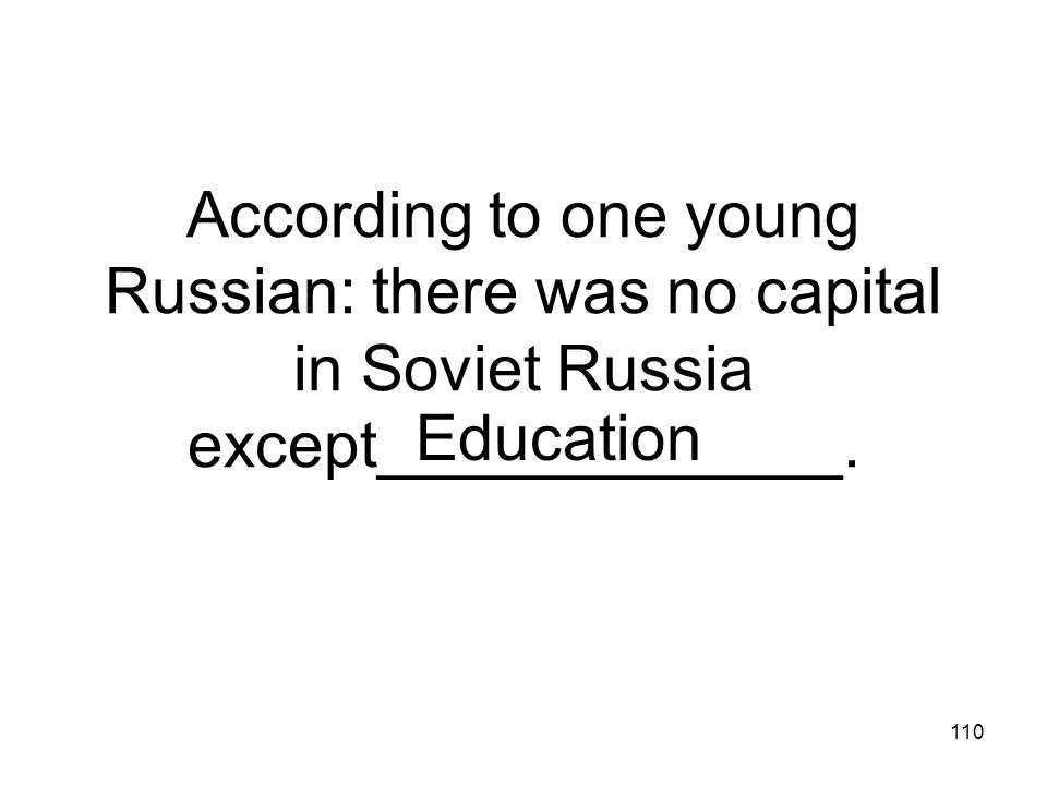 According to one young Russian: there was no capital in Soviet Russia except_____________.