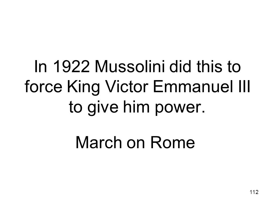 In 1922 Mussolini did this to force King Victor Emmanuel III to give him power.