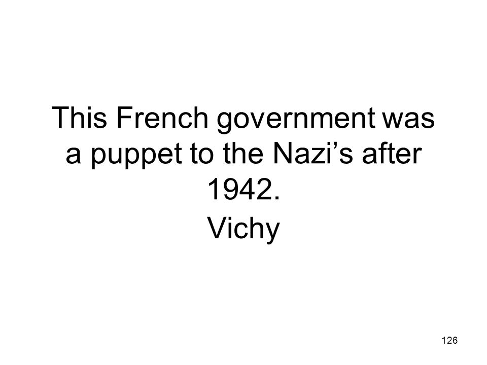 This French government was a puppet to the Nazi's after 1942.