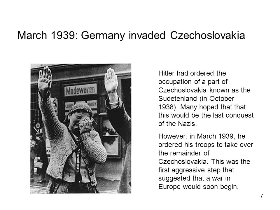 March 1939: Germany invaded Czechoslovakia