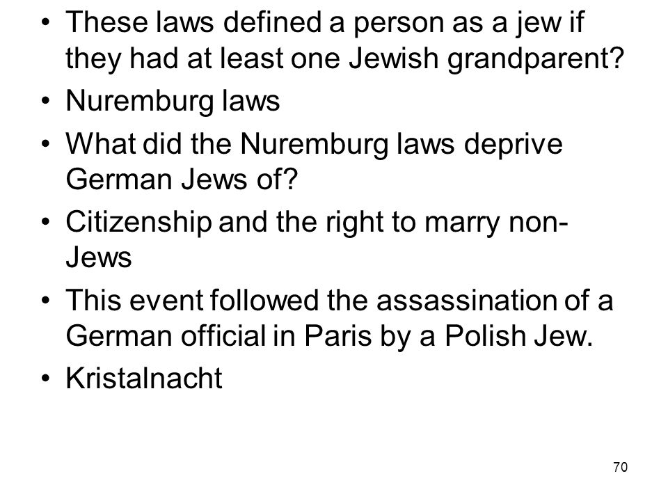 These laws defined a person as a jew if they had at least one Jewish grandparent