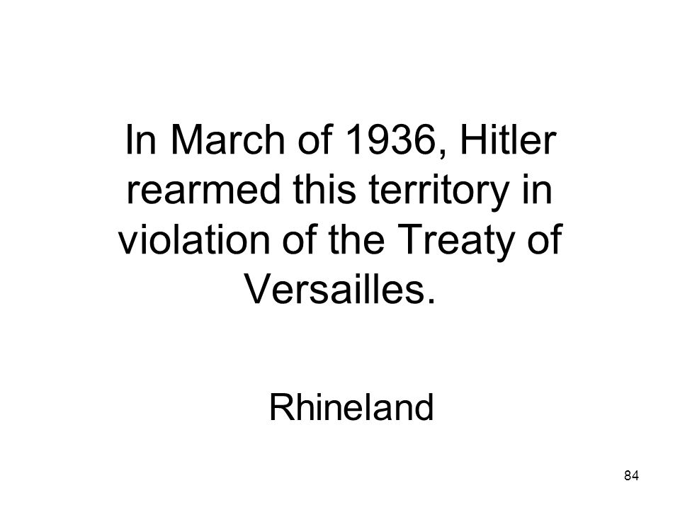 In March of 1936, Hitler rearmed this territory in violation of the Treaty of Versailles.