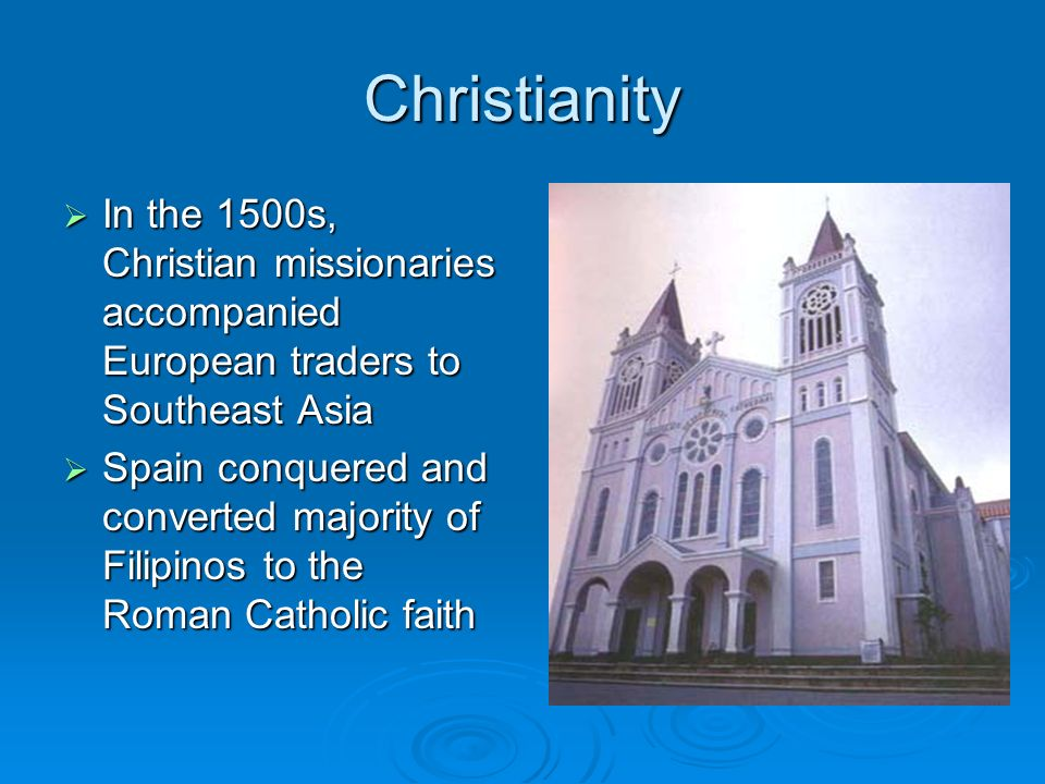 Christianity In the 1500s, Christian missionaries accompanied European traders to Southeast Asia.