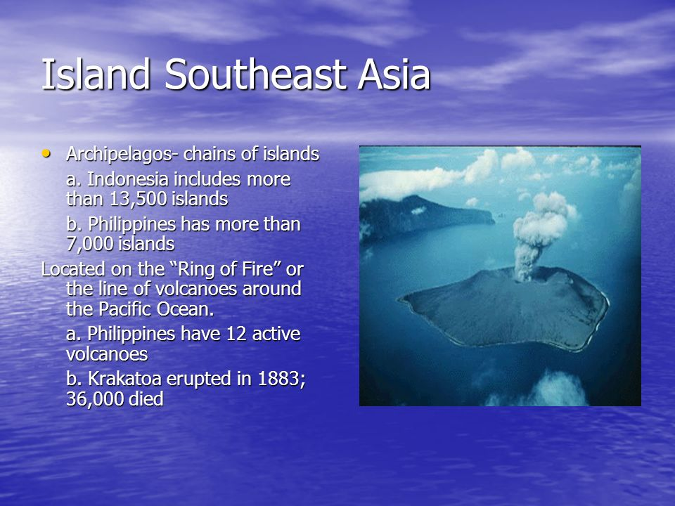 Island Southeast Asia Archipelagos- chains of islands