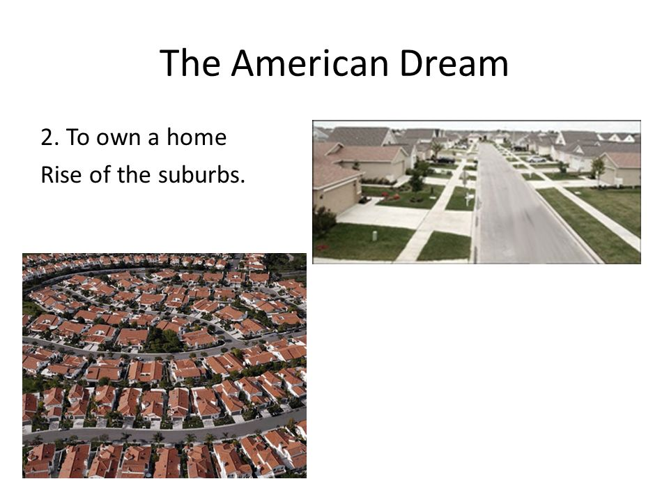 The American Dream 2. To own a home Rise of the suburbs.