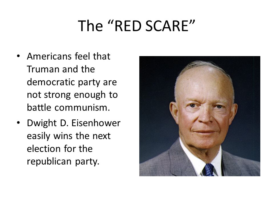 The RED SCARE Americans feel that Truman and the democratic party are not strong enough to battle communism.