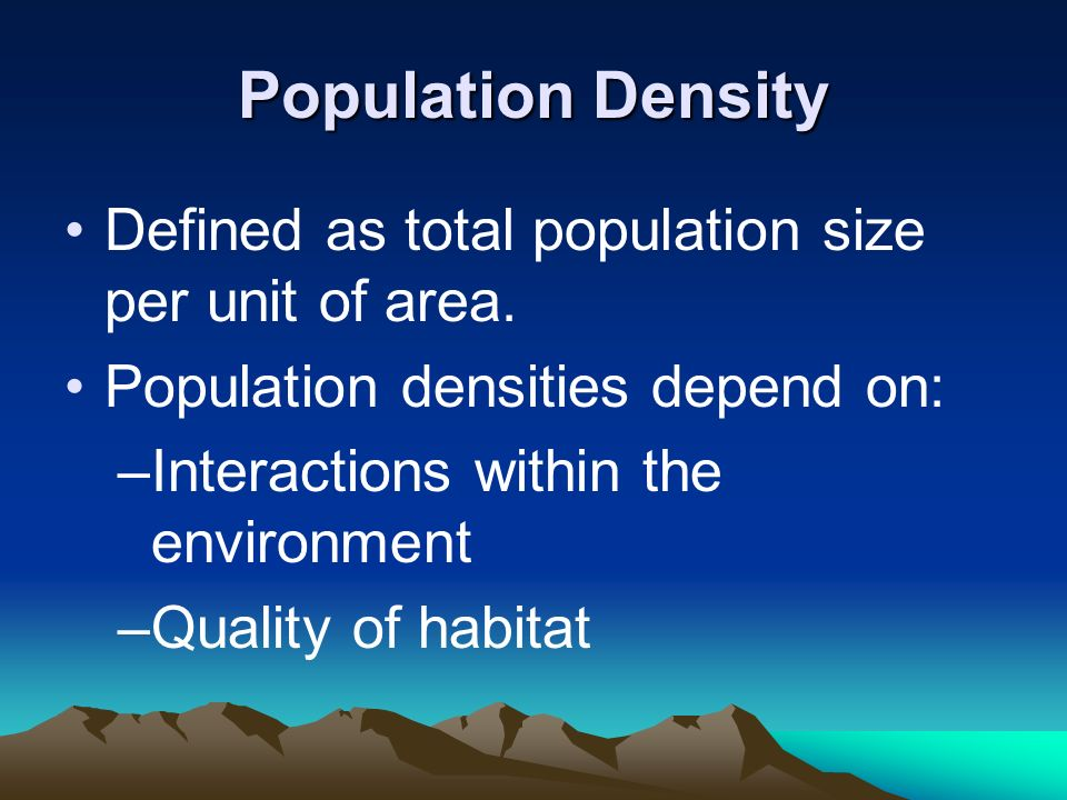 Population Density Defined as total population size per unit of area.